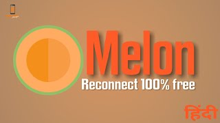 Melon App ( Reconnect 100% Free ) | Hindi