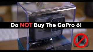 Do NOT Buy The GoPro 6! (GoPro Hero 6 vs 5)