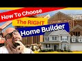 How To Choose A Home Builder ‐ Finding The Right Builder - What Makes A Good Home Builder