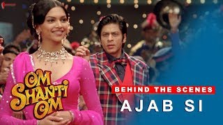 Om Shanti Om   Behind The Scenes   Ajab Si   Deepika Padukone, Shah Rukh Khan