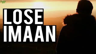 HOW PEOPLE LOSE THEIR IMAAN