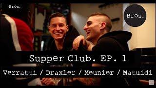 MARCO VERRATTI / JULIAN DRAXLER / THOMAS MEUNIER / BLAISE MATUIDI - Supper Club.