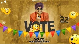 Vote || Yo Yo Nachattar Singh Feat Veet Baljit  || Full Video || Latest Punjabi song 2017