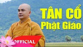 Tân Cổ Phật Giáo 2017 - Ca Cổ Phật Giáo Hay Nhất 2017