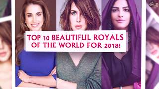 Top 10 Beautiful Royals of the World for 2018!