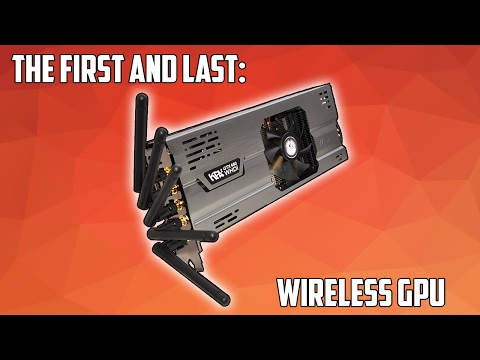 The Story Of The First and Only Wireless Graphics Card