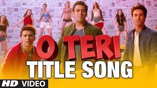 O Teri Title Song | Salman Khan, Pulkit Samrat, Bilal Amrohi, Sarah Jane Dias