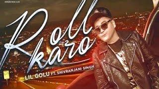 Roll Karo - Lil Golu Ft. Shivranjani Singh (HD AUDIO TRACK ) New Song 2016