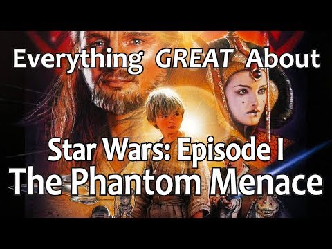 Everything GREAT About Star Wars Episode I The Phantom Menace