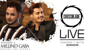 Millind Gaba | Crossblade Live | Gurnazar | Behind The Scences | Robby Singh| New Punjabi Song2019
