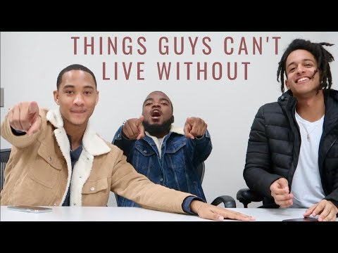 THINGS GUYS CANT LIVE WITHOUT