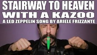 Led Zeppelin - Stairway to Heaven (Kazoo Cover) Feat. Ariele Frizzante