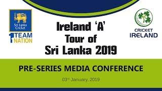 Pre-Series Media Conference : Sri Lanka 'A' vs Ireland 'A' Cricket Series 2019