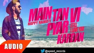 Main Tan Vi Pyar Kardan (Full Audio Song) | Happy Raikoti | Punjabi Song Collection | Speed Records