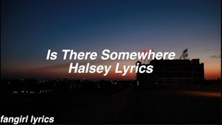 Is There Somewhere || Halsey Lyrics