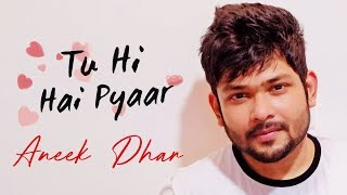 Tu Hi Hai Pyaar | Aneek Dhar | SaReGaMaPa Winner | Hindi Music Video 2018