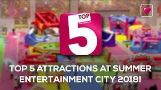 Top 5 unique and worth-checking out attractions at Summer Entertainment City 2018!