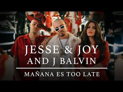 Jesse & Joy and J Balvin Mañana Es Too Late Video Oficial