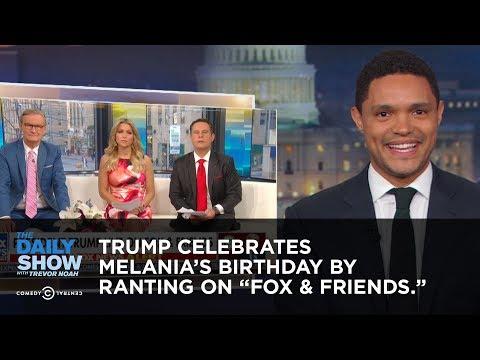 Trump Celebrates Melania s Birthday by Ranting to Fox & Friends The Daily Show