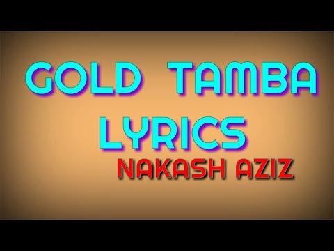 Xxx Mp4 GOLD TAMBA LYRICS NAKASH AZIZ Gold Tamba Lyrics Gold Tamba Lyrical Song 3gp Sex