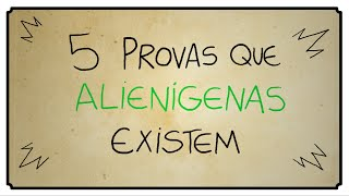 5 PROVAS DE QUE ALIENÍGENAS EXISTEM