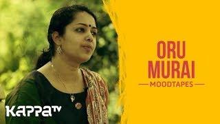 Oru Murai - Reshmi Aravindakshan - Moodtapes - Kappa TV