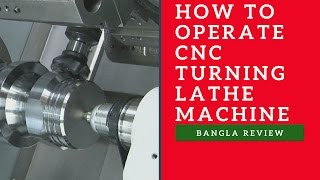 How To Operate CNC Turning Lathe Machine | Bangla Review । 2017