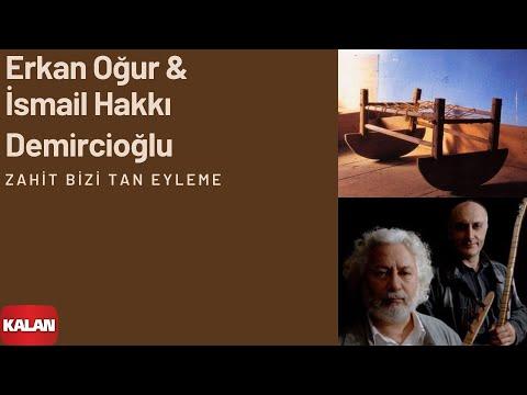 Erkan Oğur & İsmail H. Demircioğlu Zahit Bizi Tan Eyleme Anadolu Beşik © 2000 Kalan Müzik