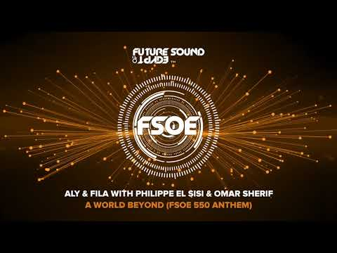 Aly & Fila with Philippe El Sisi & Omar Sherif - A World Beyond (FSOE 550 Anthem)