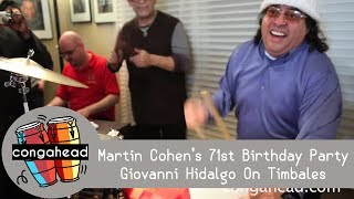 Martin Cohen's 71st Birthday Party Giovanni Hidalgo On Timbales