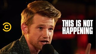 This Is Not Happening - Will Weldon - The Worst Second Date Ever  - Uncensored