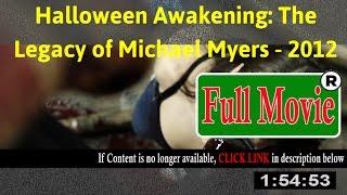 Halloween Awakening: The Legacy of Michael Myers 2012 - FuII HD Movie Net