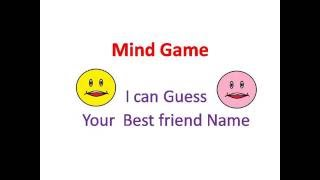 Mind Game - I can Guess Your BEST FRIEND Name.