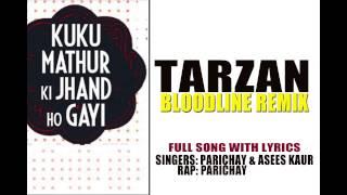 Tarzan (Bloodline Remix) | Parichay, Asees Kaur | Film: Kuku Mathur Ki Jhand Ho Gayi