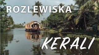 Rozlewiska Kerali - Cud natury w Indiach Kerala Backwaters
