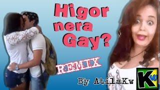 Higor Nera Gay? - Remix by AtilaKw