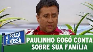 A Praça É Nossa (14/07/16) - Paulinho Gogó conta sobre sua família