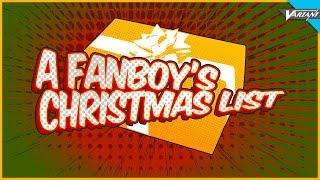 A Fanboys Christmas List!