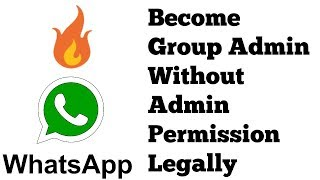 Become WhatsApp Group Admin Without Permission of Admin legally