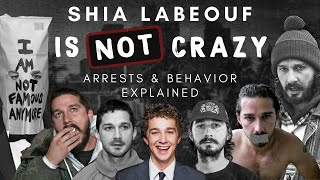 Shia LaBeouf is NOT CRAZY - Arrests and Behavior Explained