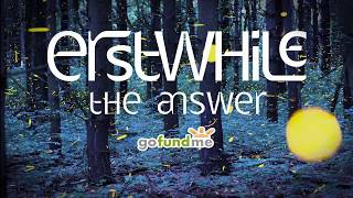Erstwhile - The Answer