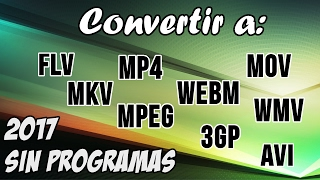 Convertir cualquier formato de video a: MP4,WMV,MKV,FLV,AVI,MOV,3G2,WEBM, etc. Sin programas | 2017