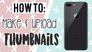 How to make & upload a Thumbnail on iPhone | Tech Videos