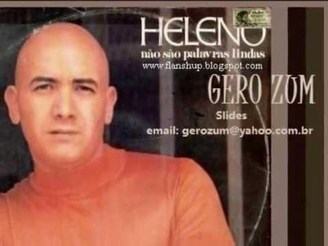 Heleno Não São Palavras Lindas Gero Zum