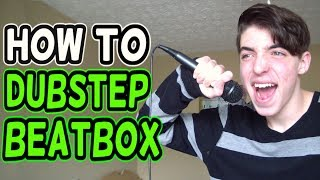 HOW TO DUBSTEP BEATBOX! (Tutorial)