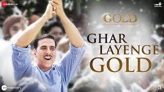 Ghar Layenge Gold   Gold   Akshay Kumar   Mouni Roy   Daler Mehndi & Sachin-Jigar