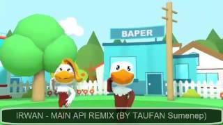 Irwan   Main Api Remix By Taufan Irwan Video Clip Original