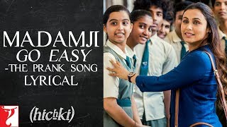 Lyrical Madamji Go Easy - The Prank Song  Hichki  Rani Mukerji  Raj Shekhar  David Klyton uploaded on 18-03-2018 16815 views