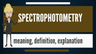What is SPECTROPHOTOMETRY? What does SPECTROPHOTOMETRY mean? SPECTROPHOTOMETRY meaning