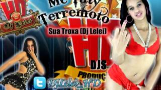 Mc Taty Terremoto- Sua Troxa ( Dj Lelei HD ) 2013